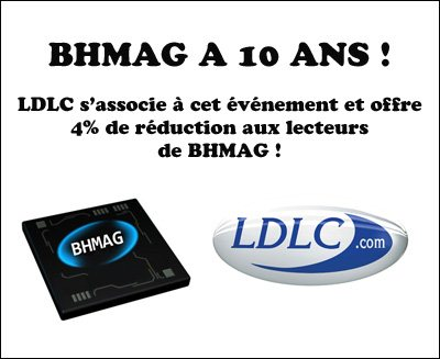Rappel : le site LDLC vous offre 4% de réduction pour les 10 ans de BHMAG