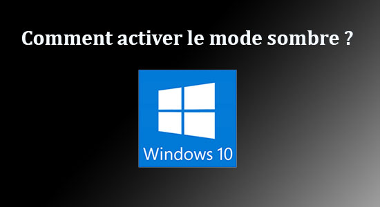 Comment activer le mode sombre de Windows 10 ?