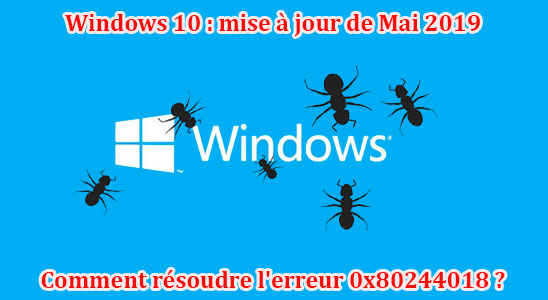 Comment résoudre l'erreur 0x80244018 de Windows 10 May Update 2019 ?