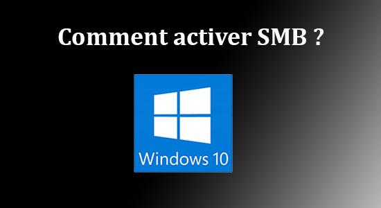 Comment activer SMB sur Windows 10 et réactiver le voisinage réseau ?