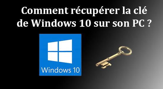 Comment récupérer la clé de Windows 10 sur son PC ?