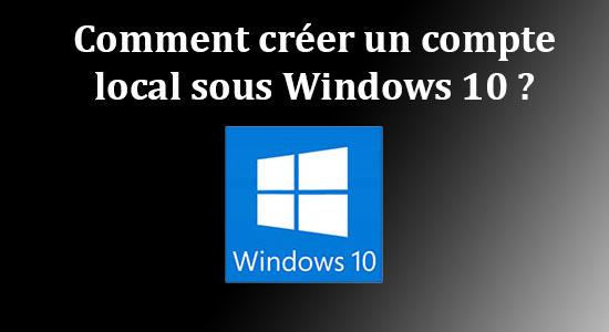 Comment créer un compte local lors de l'installation de Windows 10 ?